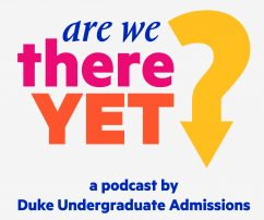 "Image reads ""Are we there yet? a podcast by Duke Undergraduate Admissions"""